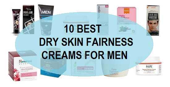10 Best Dry Skin Fairness Creams for Men in India with Price