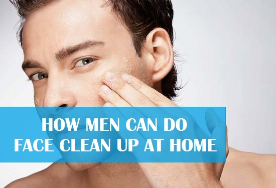 How Men can do Face Clean up at Home