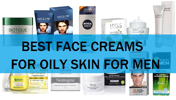 face creams for oily skin men in india