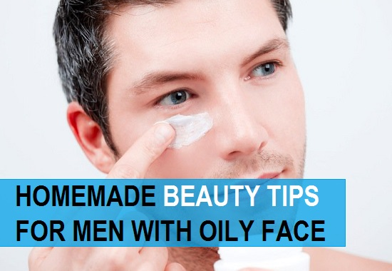 Homemade Beauty Tips for Men for Oily skin, Dry Face