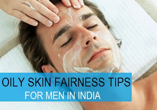 oily skin fairness tips for men homemade
