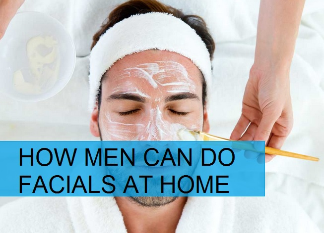 How Men can do Facials at Home easily Procedure for Home Facial