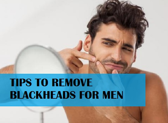 Natural Beauty Tips to Remove Blackheads for Men