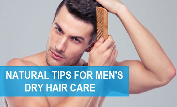 Home Remedies For Men With Dry Hair Dry Hair Care For Men