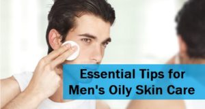 essential tips for men's oily skin care